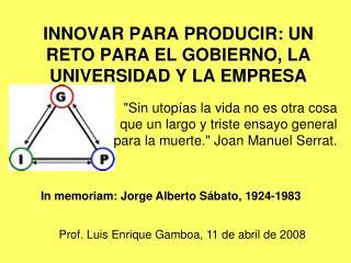 INNOVAR PARA PRODUCIR: UN RETO PARA EL GOBIERNO, LA UNIVERSIDAD Y LA EMPRESA