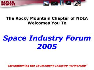 The Rocky Mountain Chapter of NDIA Welcomes You To Space Industry Forum 2005