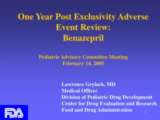 One Year Post Exclusivity Adverse Event Review: Benazepril   Pediatric Advisory Committee Meeting  February 14, 2005