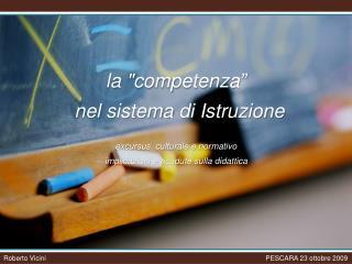 La competenza       nel sistema di Istruzione     excursus  culturale e normativo  implicazioni e ricadute sulla didatti