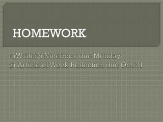 1)Writer's Notebook due Monday 2) Article of Week Reflection due Oct. 31