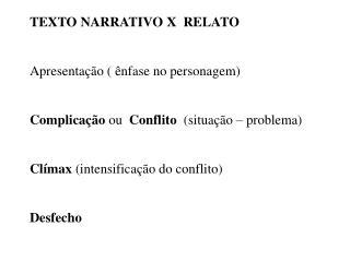TEXTO NARRATIVO X  RELATO Apresentação ( ênfase no personagem)