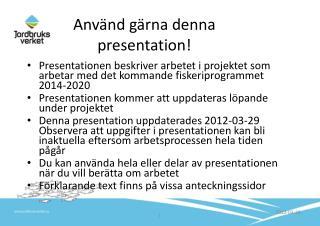 Använd gärna denna presentation!