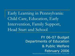 FY 06-07 Budget Departments of Education  & Public Welfare February 2006