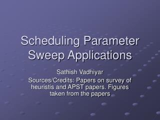 Scheduling Parameter Sweep Applications