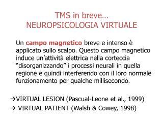 TMS in breve… NEUROPSICOLOGIA VIRTUALE
