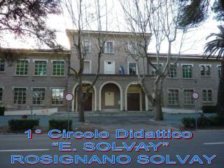 """1° Circolo Didattico   """"E. SOLVAY""""  ROSIGNANO SOLVAY"""