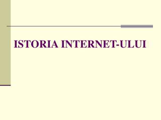 ISTORIA INTERNET-ULUI