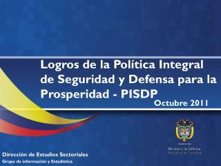 Logros de la Política Integral de Seguridad y Defensa para la Prosperidad - PISDP