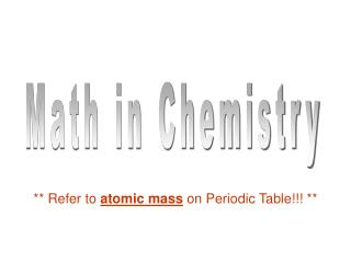 ** Refer to  atomic mass  on Periodic Table!!! **