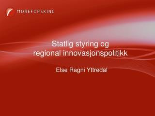 Statlig styring og  regional innovasjonspolitikk