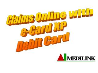Claims Online with  e-Card XP  Debit Card