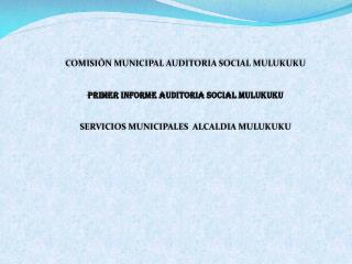 COMISIÓN MUNICIPAL AUDITORIA SOCIAL MULUKUKU  PRIMER INFORME AUDITORIA SOCIAL MULUKUKU
