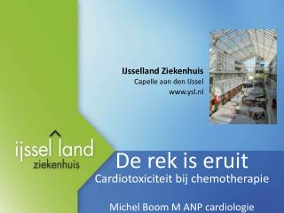 De rek is eruit Cardiotoxiciteit bij chemotherapie Michel Boom M ANP cardiologie