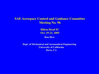 SAE Aerospace Control and Guidance Committee Meeting No. 96 Hilton Head SC Oct. 19-21, 2005