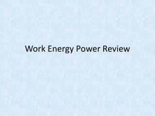 Work Energy Power Review