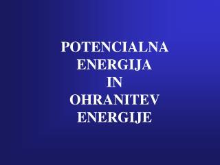 POTENCIALNA ENERGIJA IN OHRANITEV ENERGIJE