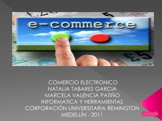COMERCIO ELECTRONICO NATALIA TABARES GARCIA MARCELA VALENCIA PATIÑO INFORMATICA Y HERRAMIENTAS