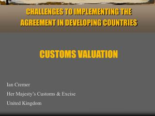 CHALLENGES TO IMPLEMENTING THE AGREEMENT IN DEVELOPING COUNTRIES