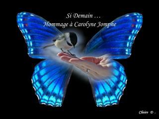 Si Demain … Hommage à Carolyne Jomphe