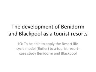 The development of  Benidorm  and  Blackpool  as a tourist resorts