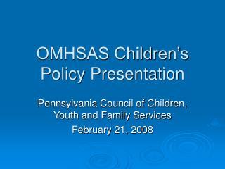 OMHSAS Children�s  Policy Presentation