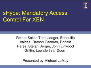 sHype: Mandatory Access Control For XEN