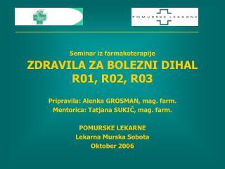 Seminar iz farmakoterapije ZDRAVILA ZA BOLEZNI DIHAL R01, R02, R03