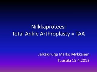 Nilkkaproteesi Total Ankle Arthroplasty = TAA