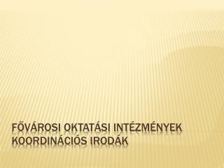 Fővárosi Oktatási Intézmények Koordinációs Irodák