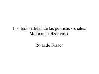 Institucionalidad de las pol�ticas sociales. Mejorar su efectividad