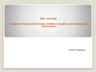 MBA  Banking Gestão  de  Riscos  de Mercado,  Crédito  e  Liquidez em Instituições Financeiras