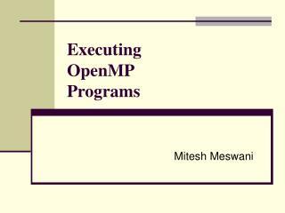Executing  OpenMP    Programs