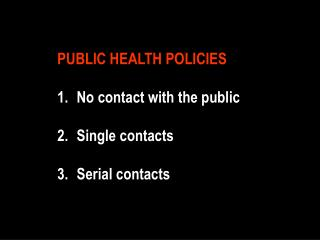 PUBLIC HEALTH POLICIES   No contact with the public   Single contacts   Serial contacts