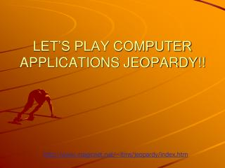 LET'S PLAY  COMPUTER APPLICATIONS JEOPARDY !!