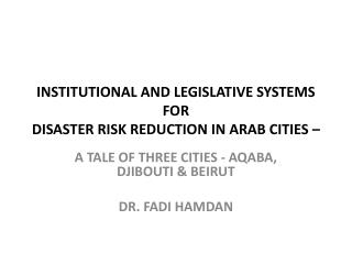 Institutional and Legislative systems FOR  disaster risk reduction in arab cities –