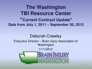 Deborah Crawley Executive Director – Brain Injury Association of Washington 11/1/2012