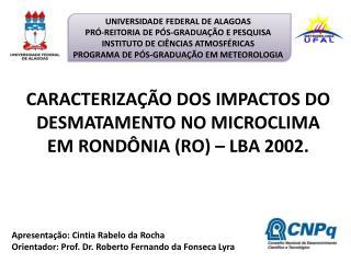 Apresenta��o: Cintia Rabelo da Rocha Orientador: Prof. Dr. Roberto Fernando da Fonseca Lyra