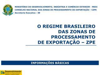 O REGIME BRASILEIRO DAS ZONAS  DE PROCESSAMENTO  DE  EXPORTAÇÃO  – ZPE