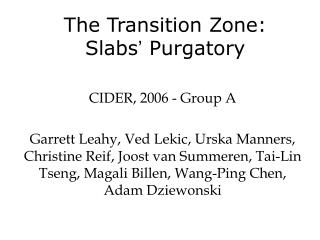 The Transition Zone:  Slabs �  Purgatory