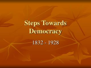 Steps Towards Democracy
