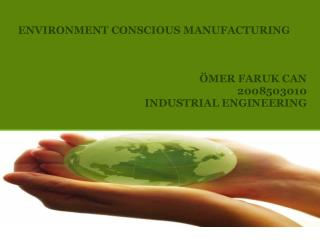 ENVIRONMENT CONSCIOUS MANUFACTURING ÖMER FARUK CAN 2008503010 INDUSTRIAL ENGINEERING