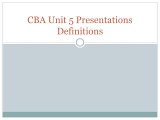 CBA Unit 5 Presentations Definitions