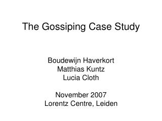 The Gossiping Case Study