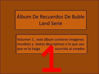 Album De Recuerdos De Buble Land Serie Volumen 1