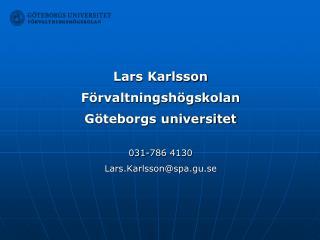 Lars Karlsson Förvaltningshögskolan Göteborgs universitet 031-786 4130 Lars.Karlsson@spa.gu.se