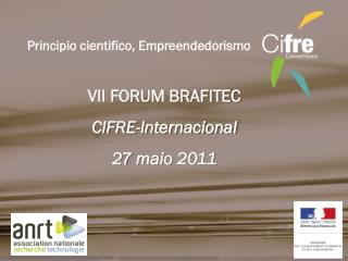 VII FORUM BRAFITEC CIFRE- Internacional 27  maio  2011