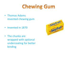 Thomas Adams invented chewing gum Invented in 1870