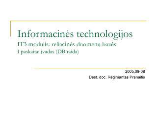 Informacinės technologijos I T3  modulis: reliacinės duomenų bazės I paskaita: įvadas (DB raida)