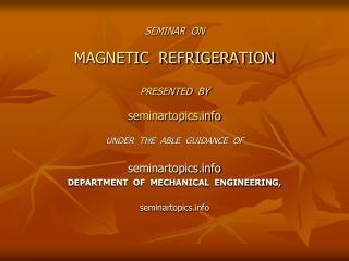 SEMINAR  ON MAGNETIC  REFRIGERATION PRESENTED  BY seminartopics
